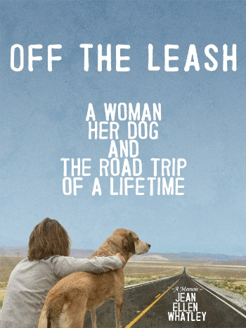 Off The Leash - A Woman Her Dog and the Road Trip of a Lifetime