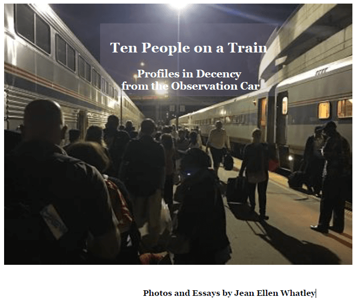 Ten People on a Train - Profiles in Decency from the Observation Car by Jean Ellen Whatley